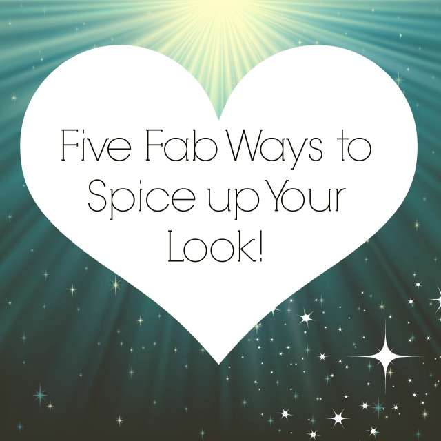 Five Fab Ways to Spice Up Your Look | The Blushing Beauty
